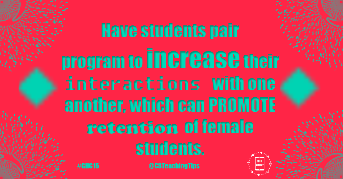 Have students pair program to increase their interactions with one another, which can promote retention of female students.