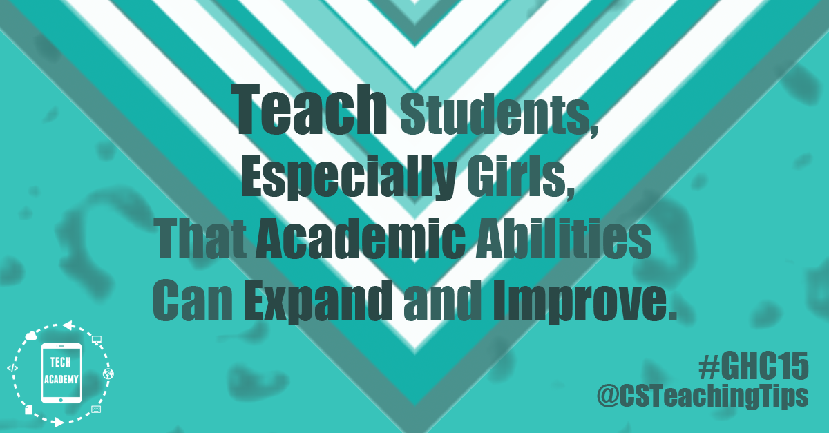 Teach students, especially girls, that academic abilities can expand and improve.