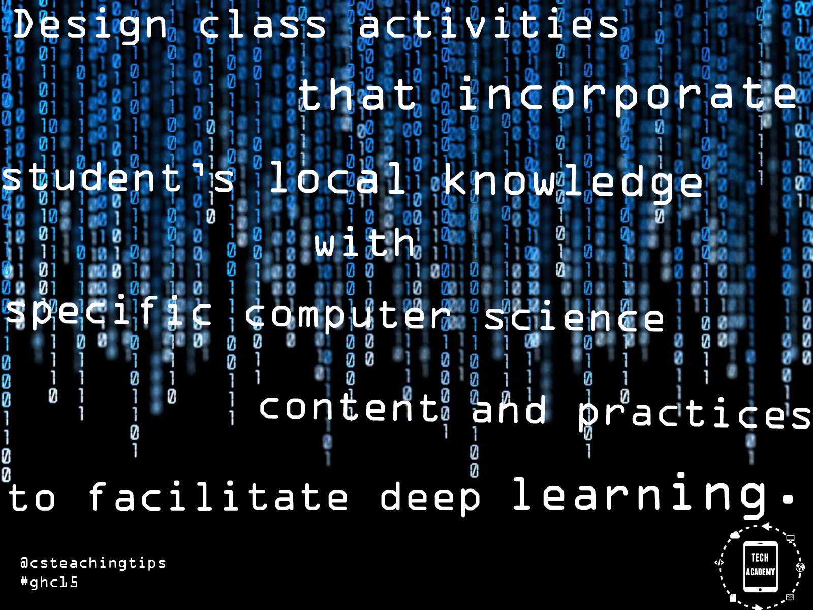 Design class activities that incorporate a student's local knowledge with specific computer science content and practices to facilitate deep learning